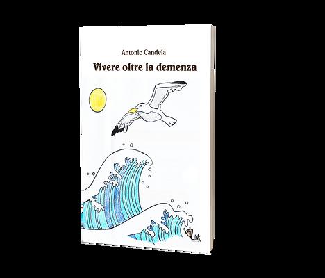 Vivere oltre la demenza - Antonio Candela