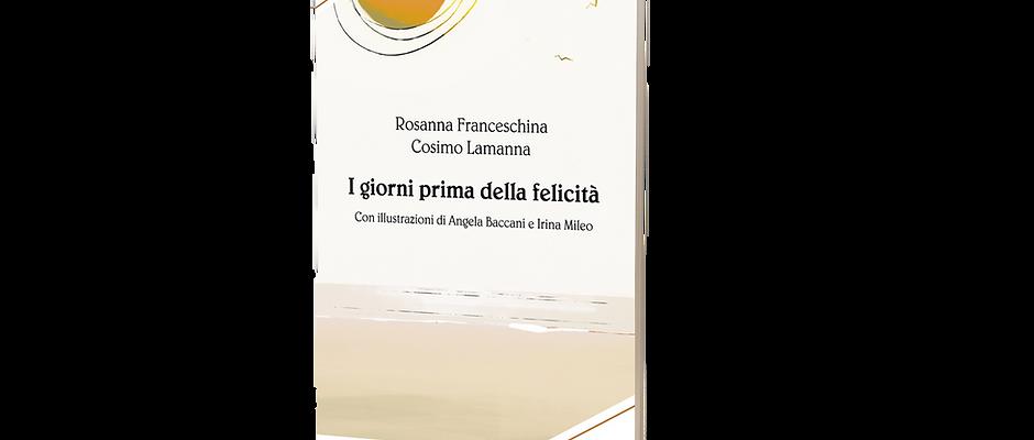 I giorni prima della felicità  -  R. Franceschina e C. Lamanna