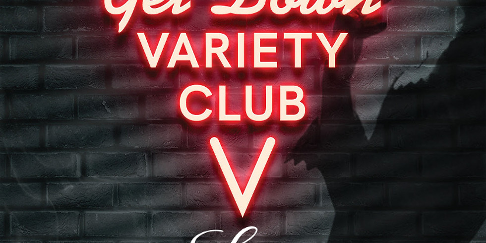 The Get Down Variety Club