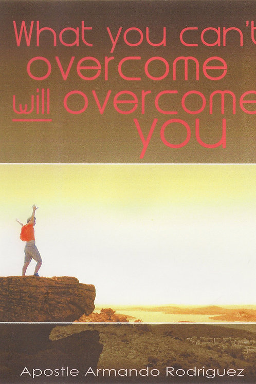 Whats you can't overcome will overcome you