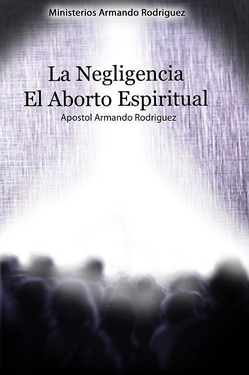 La Negligencia, El Aborto Espiritual
