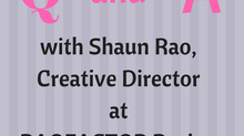 Q + A with Creative Director, Shaun Rao