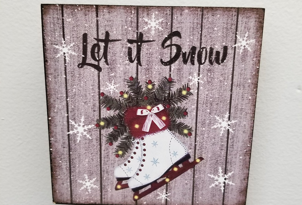 "Sign - Let it Snow w/Skates- 5"" x 5""x 1.25""D  (6804L)"