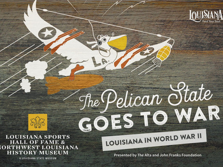 The Pelican State goes to War:  Louisiana in World War II - open until 3/15/2019