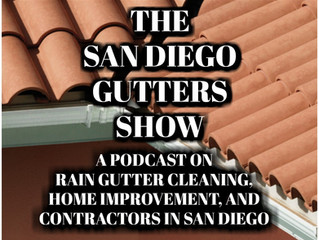The San Diego Gutters Show: A Podcast on Rain Gutter Cleaning, Home Improvement and Contractors in S