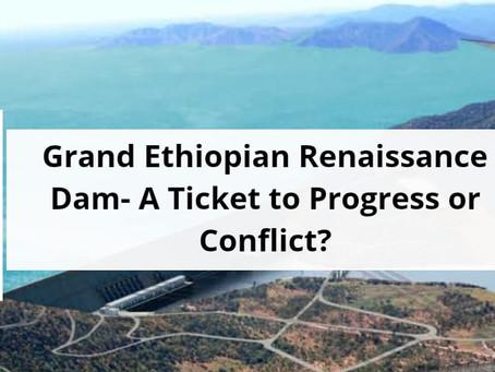 GRAND ETHIOPIAN RENAISSANCE DAM- A Ticket to Progress or Conflict?!