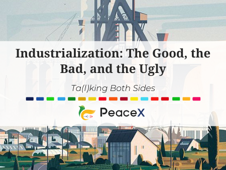 Industrialization: The Good, the Bad, and the Ugly