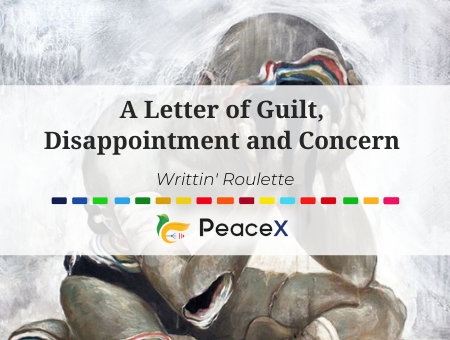 A Letter of Guilt, Disappointment and Concern