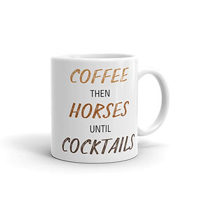 Coffee then Horses until Cocktails .jpg