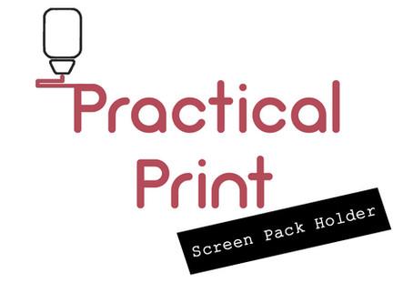 Practical Print: Screen Pack Holder