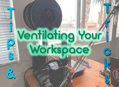 Tips & Tricks: Ventilating Your Workspace