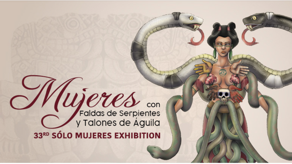 Mujeres Con Faldas de Serpientes y Talones de Águila:  33rd Sólo Mujeres Exhibition 2020