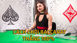 Cách chơi Baccarat 100% thắng