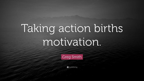 Taking Action Births Motivation