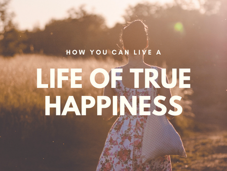 How you can live a life of true happiness