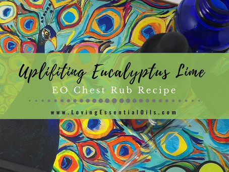 Uplifting Eucalyptus & Lime Essential Oil Chest Rub Recipe