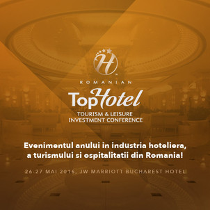 TopHotel Tourism & Leisure Investment Conference. 26-27 mai, JW Marriott Bucharest Grand Hotel
