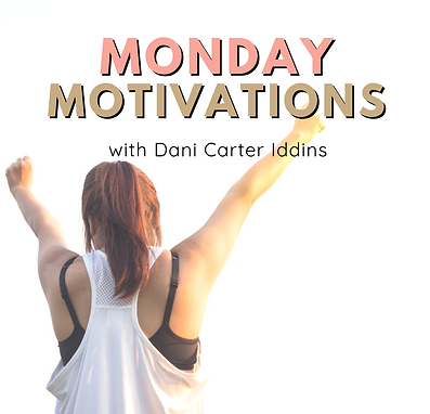 Monday Motivations with Dani Carter Iddi