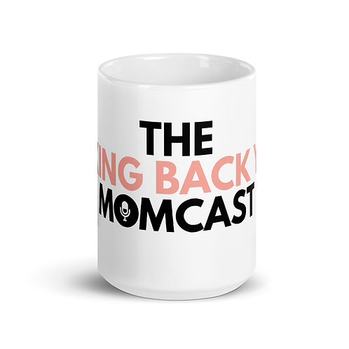 Taking Back YOU Momcast White Glossy Mug