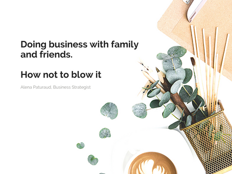 Doing business with family and friends, how not to blow it