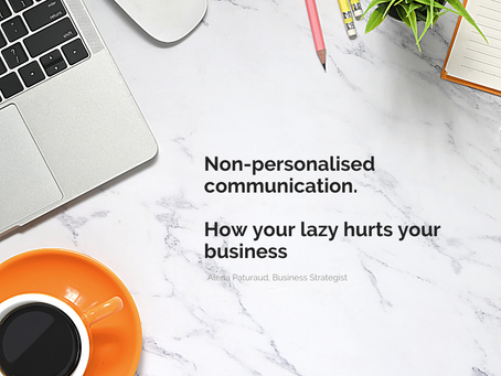 Non-personalised communication. How your lazy hurts your business