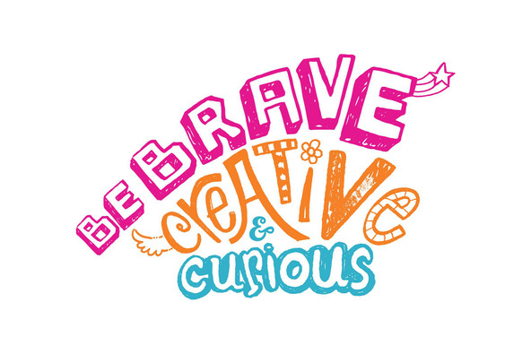 Be Brave, Creative & Curious
