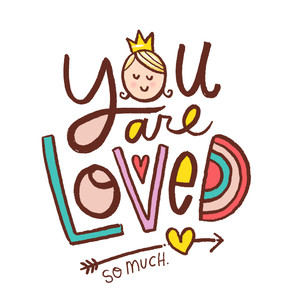 YOU ARE LOVED. SO MUCH.