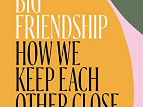 Big Friendship: How We Keep Each Other Close - Book Review