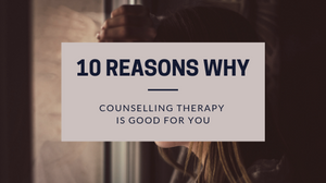 10 reasons why counselling therapy is good for you
