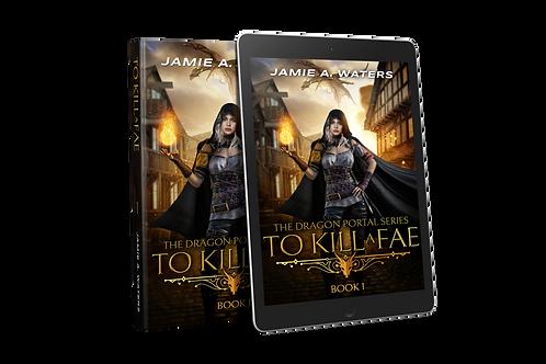 To Kill a Fae (The Dragon Portal, Book 1)