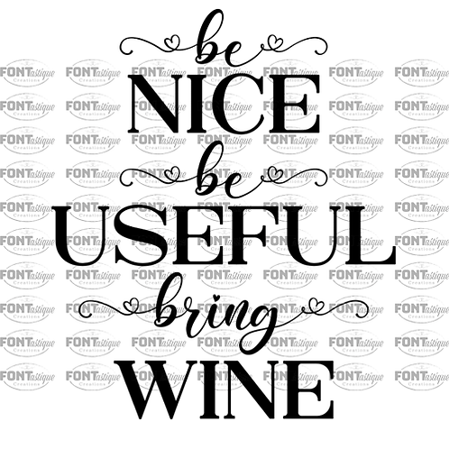 "Be Nice Be Useful Bring Wine (12""x 12"")"