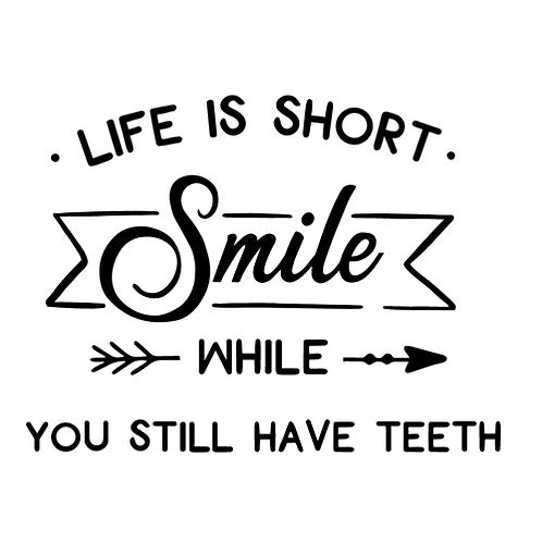 "Life is Short Smile Teeth (12""x12"")"