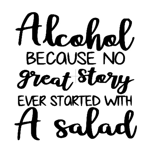"""Alcohol because no great story started with salad (12""""x12"""")"""