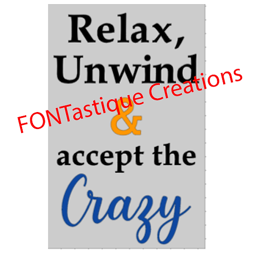 """Relax, Unwind & accept the crazy (12""""x 18"""")"""