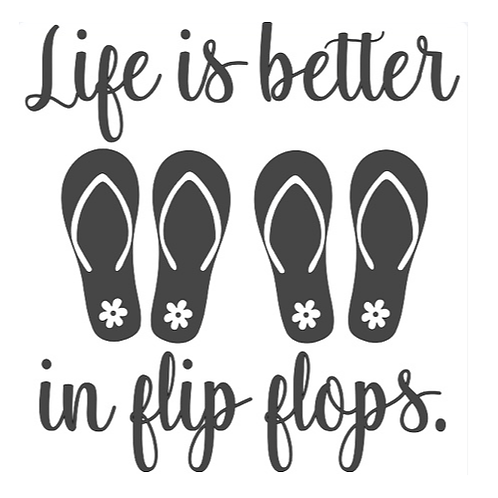 """Life is better in flip flops (12""""x12"""")"""