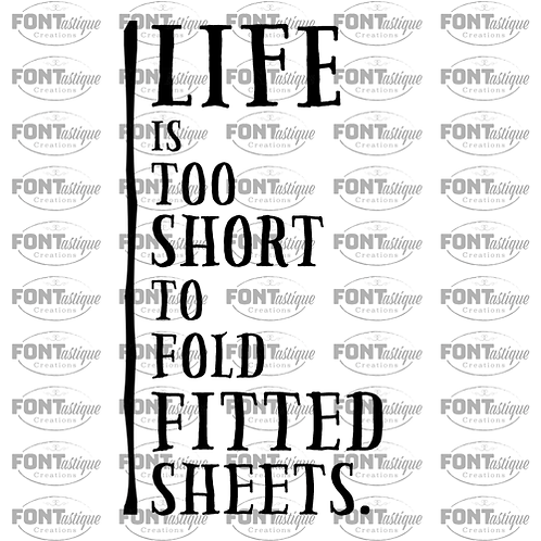 "Life is too short to fold (12""x18"")"