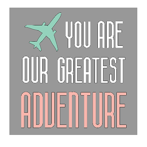 """You are our greatest adventure (12""""x 12"""")"""