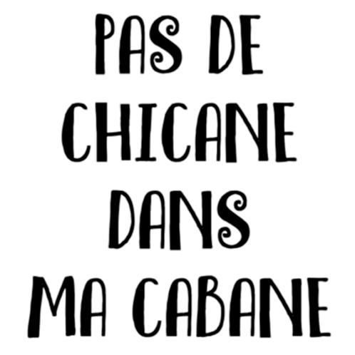 """Pas de chicane dans ma cabane (12""""x12"""")"""
