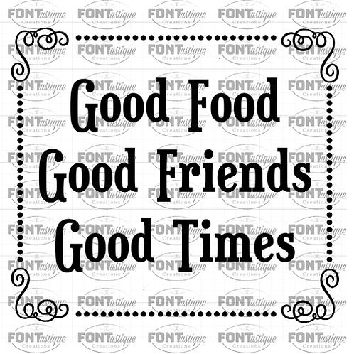 """Good Food Good Friends Good Times (12""""x12"""")"""