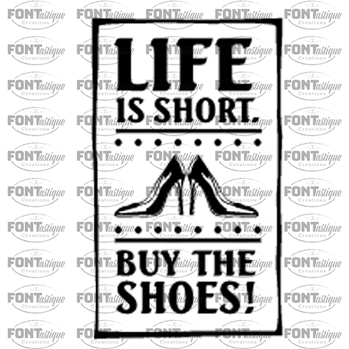 """Life is short buy the shoes (12""""x24"""")"""