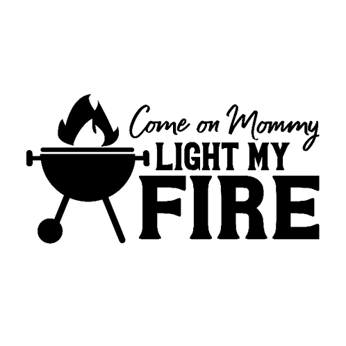 "Come on Mommy Light my Fire (12""x 18"")"