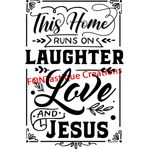 """This Home Runs on Laughter Love and Jesus (12""""x15"""")"""