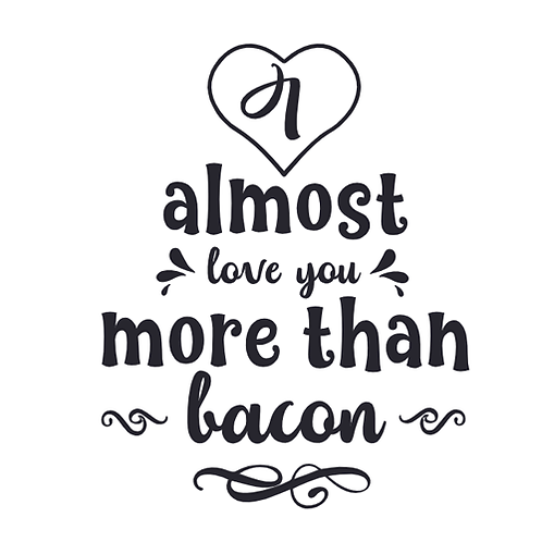 "I almost love you more than bacon (12""x12"")"