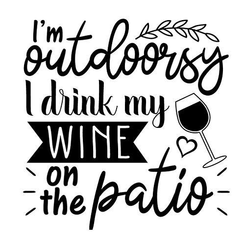 "I'm outdoorsy I drink my wine on the patio (12""x12"")"