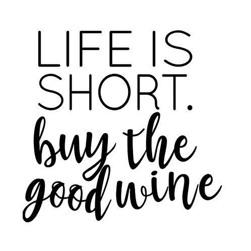 "Life is short, buy the good wine (12""x12"")"