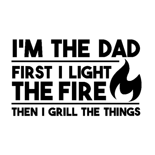 """I'm the Dad, First I light the Fire (12""""x 18"""")"""
