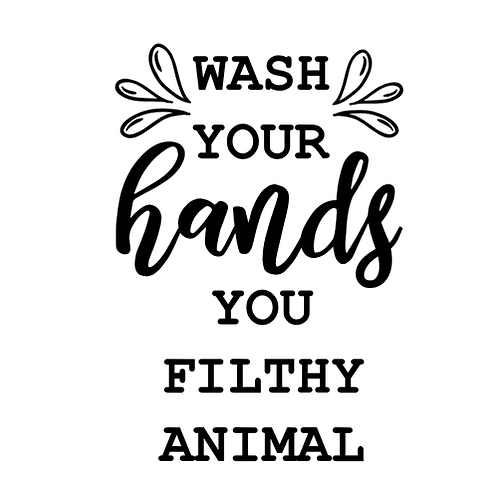 """Wash your hands you filthy animal (12""""x 12"""")"""