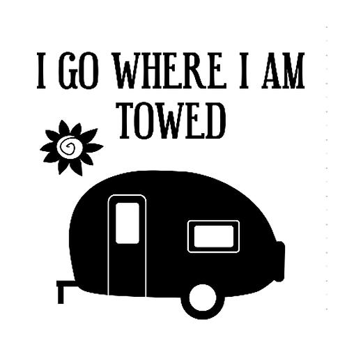 """I go where I am towed Camper (12""""x12"""")"""