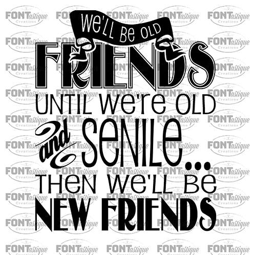 """We'll be Old Friends Until We're Old and Senile (12""""x12"""")"""