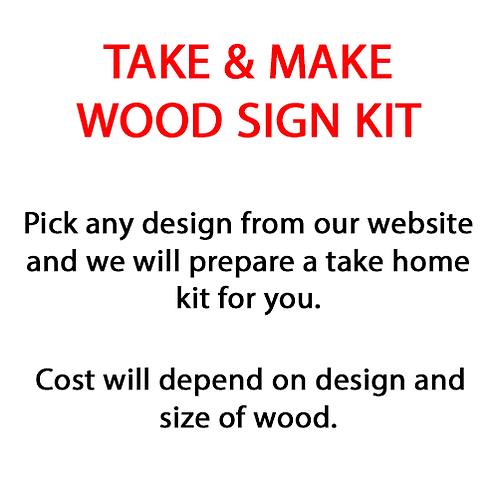 TAKE & MAKE KIT - Pick your design - Wood Sign (Cost will depend on design)